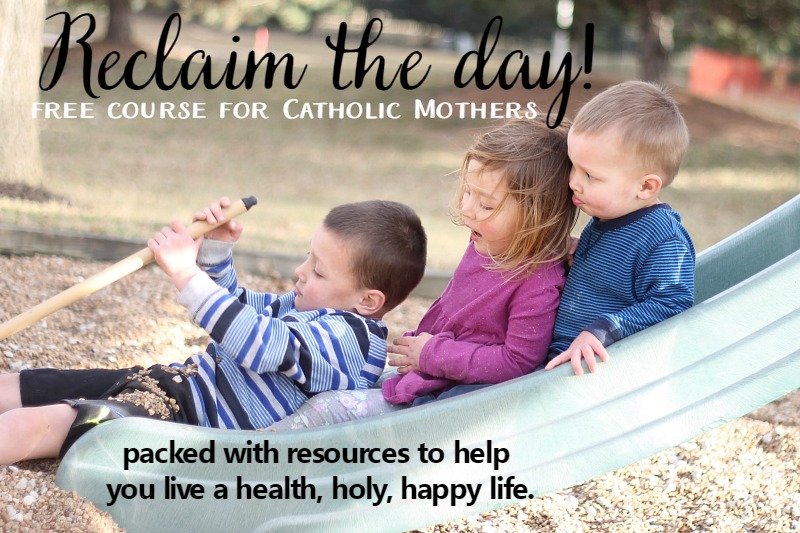 Reclaim the day free email course for catholic mothers